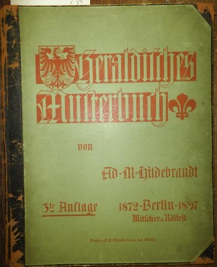 Hildebrandt, Ad. M.: Heraldisches Musterbuch für Wappenbesitzer, Kunstfreunde, Architekten, Bildhauer, Graveure, Wappenmaler, Dekorateure u.s.w.