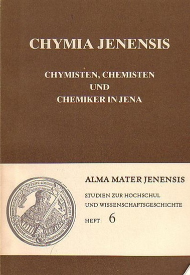 Stolz, Rüdiger (Bearb.): Chymia Jenensis. Chymisten, Chemisten und Chemiker in Jena.(Alma Mater Jenensis, Studien zur Hochschul- und Wissenschaftsgeschichte, hrsg. von Hans Schmigalla, Heft 6).