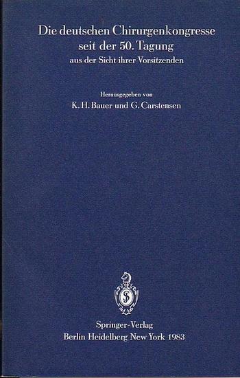 Bauer, K.H. / G. Carstensen (Hrsg.): Die deutschen Chirurgenkongresse seit der 50. Tagung aus der Sicht ihrer Vorsitzenden.