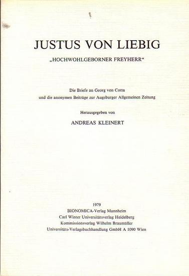 """Kleinert, Andreas (Hrsg.): Justus von Liebig """"Hochwohlgeborner Freyherr"""" die Briefe an Georg von Cotta und die anonymen Beiträge zur Augsburger Allgemeinen Zeitung."""