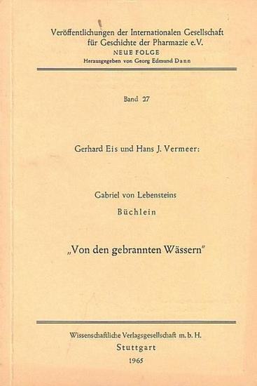 """Eis, Gerhard / Hans J. Vermeer: Gabriel von Lebensteins Büchlein """"Von den gebrannten Wässern"""". (Veröff. der Intern. Gesellsch. für Gesch. der Pharmazie, N.F., hrsg. von Georg Edmund Dann, Band 27)."""
