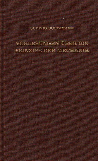 Boltzmann, Ludwig: Vorlesungen über die Prinzipe der Mechanik. I. und II. Teil.