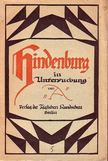 Hindenburg. - 'A' (d.i. Adolf Stein). Hindenburg in Untersuchung.