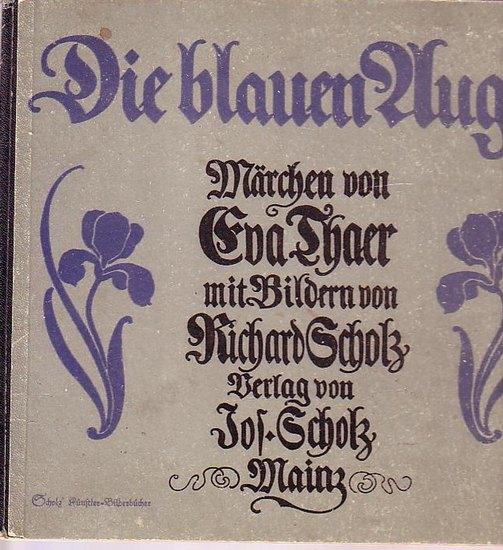 Thaer, Eva und Richard Scholz (Bilder): Die blauen Augen. Märchen von Eva Thaer mit Bildern von Richard Scholz. Scholz´ Künstler-Bilderbücher.