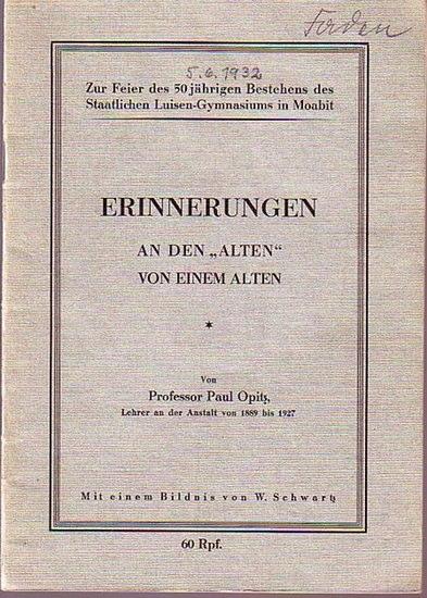Opitz, Paul: Erinnerungen an den 'Alten' von einem Alten. Zur Feier des 50jährigen Bestehens des Staatlichen Luisen-Gymnasiums in Moabit (1932).