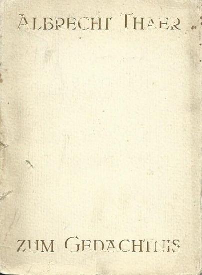 Thaer, Albrecht. - Albrecht Thaer. Sein Leben und seine Bedeutung in Vergangenheit und Gegenwart. Zum Gedächtnis der Wiederkehr des 100. Todestages am 26. Oktober 1928. Herausgegeben von der Königlichen Landwirtschafts-Gesellschaft, Hannover.