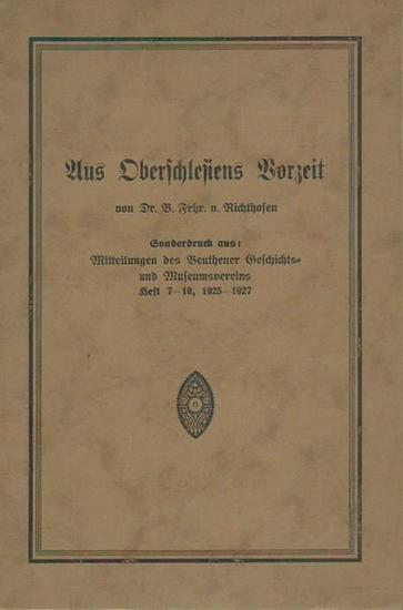 Richthofen, B. Frhr. von: Aus Oberschlesiens Vorzeit. Sonderdruck aus: Mitteilungen des Beuthener Geschichts- und Museumsvereins, Heft 7-10, 1925-1927.