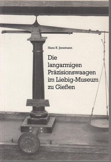 Jenemann, Hans R.: Die langarmigen Präzisionswaagen im Liebig-Museum zu Gießen.