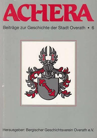 Bergischer Geschichtsverein Overath e.V. (Hrsg.): Achera. Beiträge zur Geschichte der Stadt Overath. Folge 6.