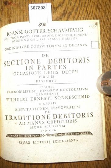 Sonneschmid, Wilhelm Ernst / Johann. Gottfr. Schaumburg: De Sectione Debitoris in Partes Occasione Legis Decem Viralis disserit.