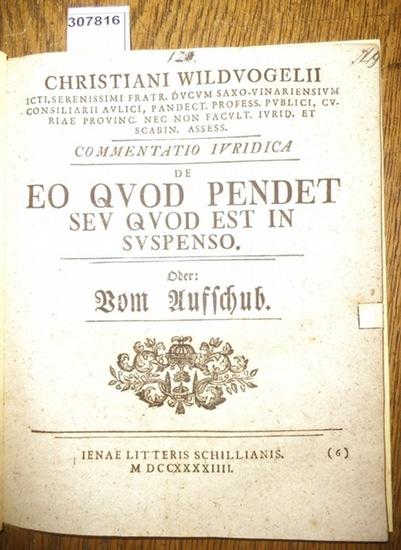 Wildvogel, Christian: Commentatio Iuridica de Eo quod pendet sed quo est in Suspenso Oder: Vom Aufschub.