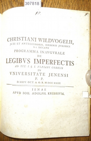 Wildvogel, Christian (Wildvogelii, Christiani): Programma Inaugurale De Legibus Imperfectis ad Tit. I: § I. Ulpiani Codicis in Universitate Jenensi P.P. D.XXIV.Oct. A.O.R. MDCCXXII.