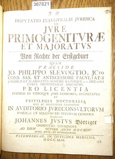 Böttiger, Johannes Justus / Johann Philipp Slevogt: Disputatio Inauguralis Juridica de Jure Primogeniturae et Majoratus - von Rechte der Erstgeburt quam Praeside Jo. Philippo Slevogtio…
