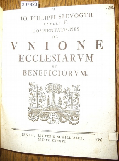 Slevogt, Johann Philipp (Io. Philippi Slevogtii): Commentationes de Unione Ecclesiarum et Beneficiorum.