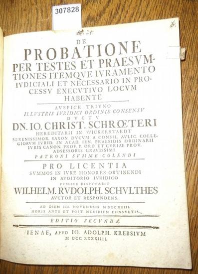 Schulthes, Wilhelm Rudolph / Io. Christ. Schroeteri: De Probatione per Testes et Praesumtiones itemque Iuramento iudiciali et necessario in Processu executivo Locum habente.