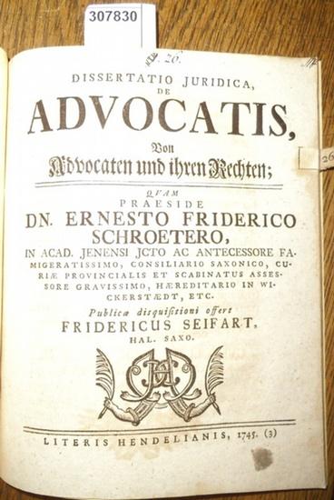 Seifart, Friedrich / Ernst Friedrich Schroeter: Dissertatio Juridica de Advocatis, Von Advocaten und ihren Rechten.