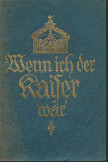 Frymann, Daniel d.i. Heinrich Claß (1868-1953): Wenn ich der Kaiser wär' - Politische Wahrheiten und Notwendigkeiten.