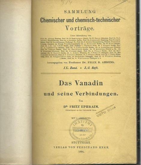 Ephraim, Fritz: Das Vanadin und seine Verbindungen. (= Sammlung Chemischer und chemisch-technischer Vorträge, Band 9, 3.-5. Heft).