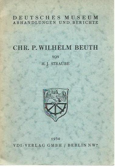 Beuth, Christian Peter Wilhelm. - Straube, H. J.: Chr. P. Wilhelm Beuth. (= Deutsches Museum, Abhandlungen und Berichte, Jahrgang 2, Heft 3).