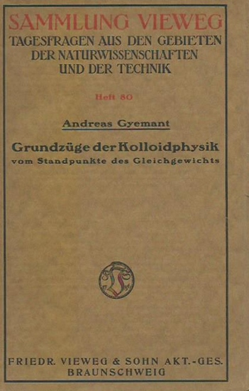 Gyemant, Andreas: Grundzüge der Kolloidphysik vom Standpunkte des Gleichgewichts. (= Sammlung Vieweg, Heft 80).