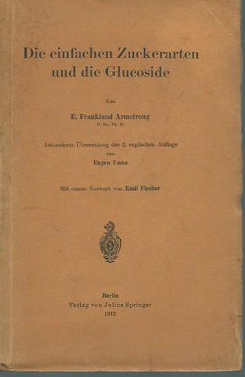 Armstrong, E. Frankland: Die einfachen Zuckerarten und die Glucoside. Mit Vorwort von Emil Fischer. Autorisierte Übersetzung der 2. englischen Auflage von Eugen Unna.