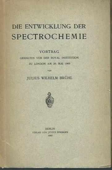 Brühl, Julius Wilhelm: Die Entwicklung der Spectrochemie. Vortrag in London am 28. Mai 1905.