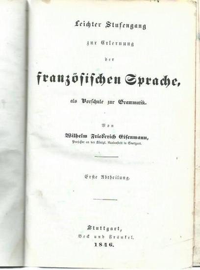 Französisch. - Eisenmann, Wilhelm Friederich: Leichter Stufengang zur Erlernung der französischen Sprache, als Vorschule zur Grammatik. Erste Abtheilung.