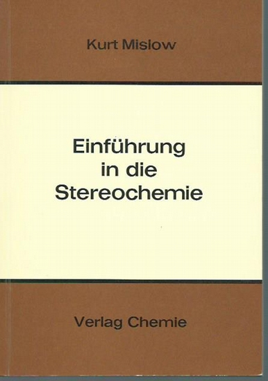Mislow, Kurt: Einführung in die Stereochemie. Übersetzt nach der amerikanischen Originalausgabe von Helmut Grünewald.