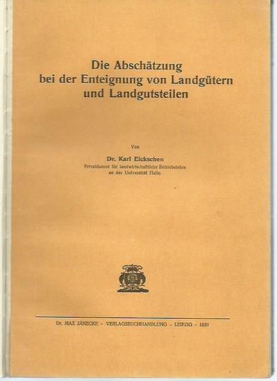 Eickschen, Karl: Die Abschätzung bei der Enteignung von Landgütern und Landgutsteilen.