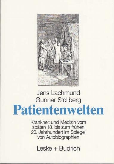 Lachmund, Jens / Gunnar Stollberg: Patientenwelten. Krankheit und Medizin vom späten 18. bis zum frühen 20. Jahrhundert im Spiegel von Autobiographien.