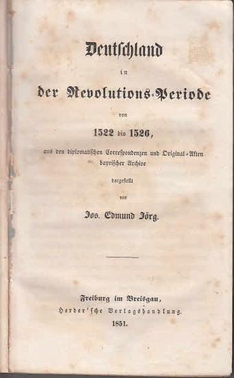 Jörg, Jos. Edmund: Deutschland in der Revolutions-Periode von 1522 bis 1526, aus den diplomatischen Correspondenzen und Original-Akten bayrischer Archive dargestellt von Jos. Edmund Jörg.