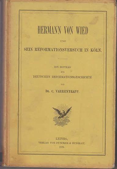 Wied, Hermann von. - Varrentrapp, C.: Hermann von Wied und sein Reformationsversuch in Köln : Ein Beitrag zur Deutschen Reformationsgeschichte.
