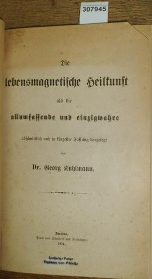 Kuhlmann, Georg: Die lebensmagnetische Heilkunst als die allumfassende und einzigwahre abschnittlich und in kürzester Fassung dargelegt.