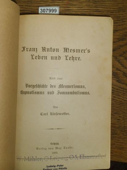 Kiesewetter, Carl: Franz Anton Mesmer's Leben und Lehre. Nebst einer Vorgeschichte des Mesmerismus, Hypnotismus und Somnambulismus.