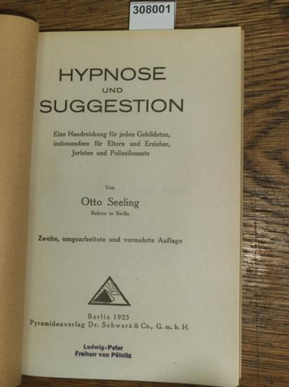 Seeling, Otto: Hypnose und Suggestion. Eine Handreichung für jeden Gebildeten, insbesondere für eltern und Erzieher, Juristen und Polizeibeamte.
