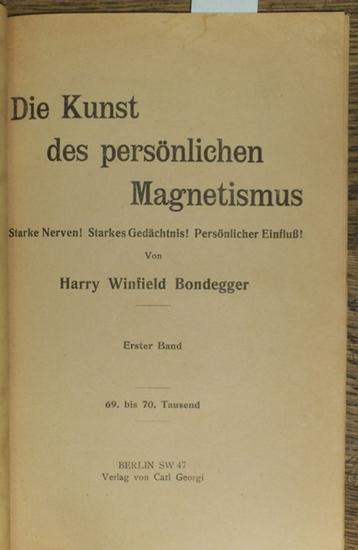 Bondegger, Harry Winfield: Die Kunst des persönlichen Magnetismus. Starke Nerven! Starkes Gedächtnis! Persönlicher Einfluß! Erster Band.