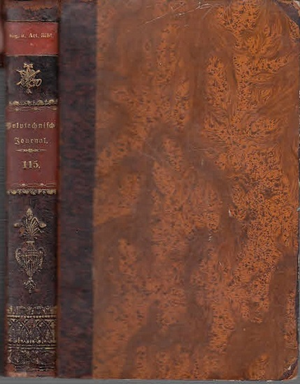 Polytechnisches Journal. Hrsg. v. Dr. Johann Gottfried Dingler und Dr. Emil Maximilian Dingler. Polytechnisches Journal. 115. Band, Jahrgang 1850. Dritte Reihe, Fünfzehnter Band. Jahrgang 1850. (= 31. Jahrgang, 1.-6. Heft ).