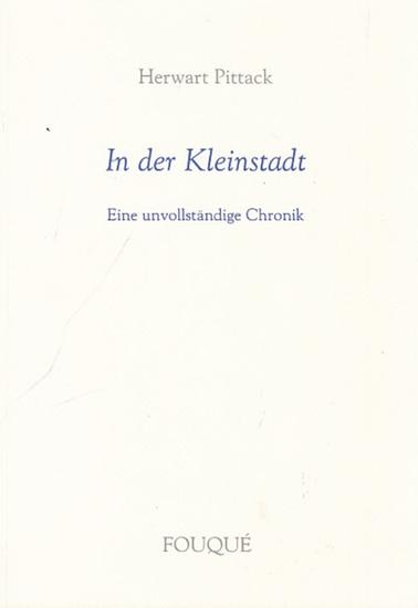 Pittack, Herwart: In der Kleinstadt. Eine unvollständige Chronik.