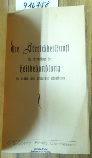 Goede, O.E.: Die Streichheilkunst als Grundlage der Heilbehandlung bei acuten und chronischen Krankheiten.