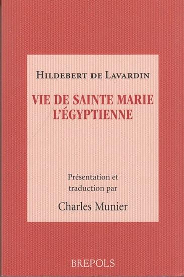 Lavardin, Hildebert de: Vie de Sainte Marie l'Egyptienne. Introduction, traduction, commentaire et index par Charles Munier. (Miroir du Moyen Age).