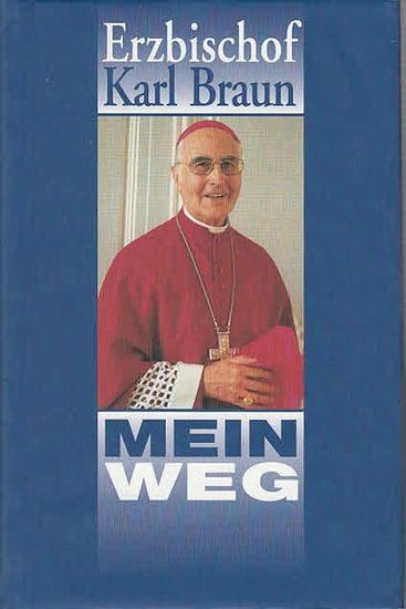 Krüger-Hundrup, Marion / Ewald Hundrup: Erzbischof Dr. Karl Braun - Mein Weg.