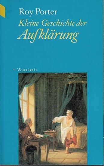Porter, Roy: Kleine Geschichte der Aufklärung. Aus d. Engl. von Ebba D. Drolshagen. ( WAT 192 ).