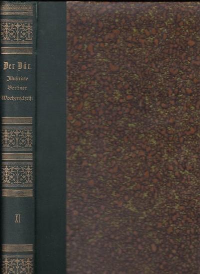 Bär, Der. - Dominik, Emil / Walle, Peter (Hrsg.): Der Bär. Illustrirte Berliner Wochenschrift, eine Chronik fürs Haus. Jahrgang XI (October 1884 bis Ende September 1885, komplett mit den Heften Heft 1-52.