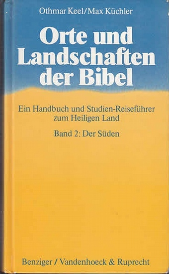 Keel, Othmar ; Küchler, Max: Orte und Landschaften der Bibel : Ein Handbuch und Studienführer zum Heiligen Land. Band 2: Der Süden. Sep.