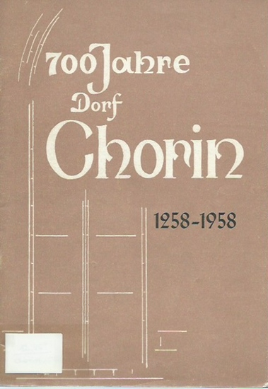 Chorin. - Bähn, Fritz und Johannes Fischer: 700 Jahre Dorf Chorin 1258 - 1958.