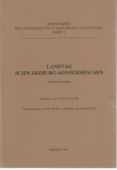 Langhof, Peter und Jens Beger (Herausgeber): Landtag Schwarzburg-Sondershausen. Bestandsverzeichnis. Bearbeitet von Rudolf Ruhe. (= Repertorien des Thüringischen Staatsarchivs Rudolstadt, Band 2).
