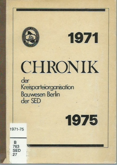 Autorenkollektiv: Chronik der Kreisparteiorganisation Bauwesen der SED für die Zeit zwischen dem VIII. und IX. Parteitag der Sozialistischen Einheitspartei Deutschlands, 1971 - 1975. Arbeitsmaterial.