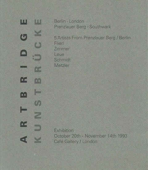 Artbridge. - Kunstbrücke. - Scharnhorst, Anke (Projektleitung): Artbridge - Kunstbrücke. 5 Artists from Prenzlauer Berg, Berlin: Petra Flierl, Michaela Zimmer, Doris Leue, Hans-Otto Schmidt, Peter M. Metzler. Exhibition 1993, Café Gallery, London und G...