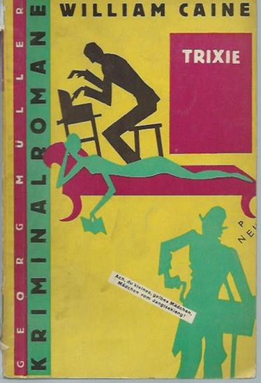 Caine, William: Trixie. Der Roman eines Romans. Kriminalroman. Aus dem Englischen von A. W. Freund.