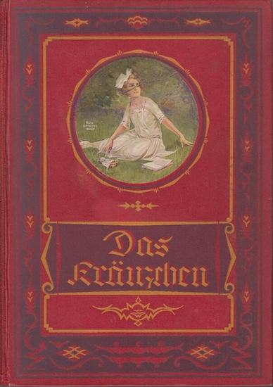 Kränzchen, Das. - das Kränzchen. Illustriertes Mädchen-Jahrbuch. 39. Folge.